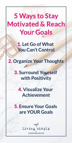 5 Tips to Help You Stay Motivated to Reach Your Goals #Goals #Motivation from Living Simply , a personal growth and mental health blog providing strategies to strengthen resilience, self-worth, and positivity for more balanced mental health and a happier, more fulfilling life.