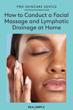 How to Conduct a Spa-Like Facial Massage and Lymphatic Drainage at Home | Renowned Los Angeles-based estheticians share their best techniques for massaging your face at home with a lymphatic drainage massage. Plus, the best tools and skincare products to use to help achieve glowing skin and a depuffed face. #beautytips #realsimple #skincare #makeuphacks #bestmakeup