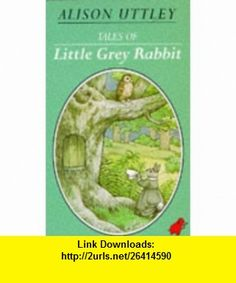 Tales of Little Grey Rabbit (9780749716424) Alison Uttley, Faith Jaques , ISBN-10: 0749716428  , ISBN-13: 978-0749716424 ,  , tutorials , pdf , ebook , torrent , downloads , rapidshare , filesonic , hotfile , megaupload , fileserve