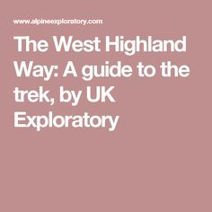 The West Highland Way: A guide to the trek, by UK Exploratory