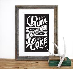 Rum You Complete my Coke  Screenprint 12.5 x 19 in Pick your Color. $20.00, via Etsy.