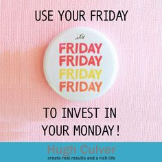 What do you use your Friday for? Do you hurry out of the office once the clock hits 6 PM? Do you go out and spend the night drinking with your friends? Or do you head home, have dinner with the family and sleep the night away? Well whatever you do, make sure that you'll also use your Friday to invest in your Monday! Learn more about this success secret by reading my blog!