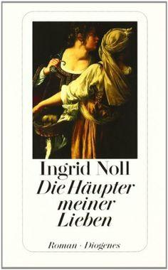 Die Häupter meiner Lieben, Ingrid Noll.  Eines meiner Lieblingsbücher. Bestimmt 12mal gelesen.