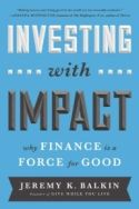 In Investing with Impact, Jeremy K. Balkin argues that the economic crash of 2008 resulted from the moral failures of individuals. The system that allowed individual greed to escape detection was not capitalism, but a distortion of the system that has allowed billions to escape poverty.