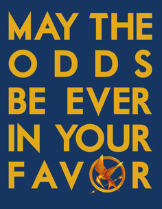 hunger games :: May the Odds be EVER in Your Favor