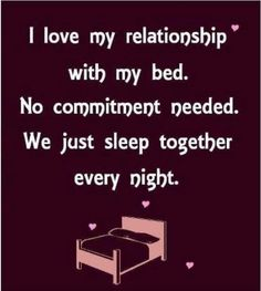 I love the relationship with my bed funny quotes quote sleep lol funny quote funny quotes humor