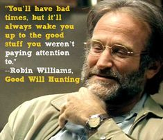 Lavoro Palermo Youll have bad times. -Robin Williams Good Will Hunting Good Will Hunting Quotes, Good Will Hunting Movie, Robin Williams Movies, Robin Williams Quotes, Favorite Quotes, Best Quotes, Famous Quotes, Inspirational Movies, Senior Quotes