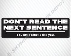 Don't Read The Next Sentence Funny Sticker Vinyl Decal - Joke Humour car truck Honda Acura Jeep Dodge GMC Off Road 4x4 JDM Lowered Drift VW