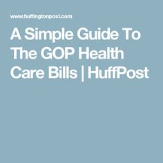 A Simple Guide To The GOP Health Care Bills | HuffPost