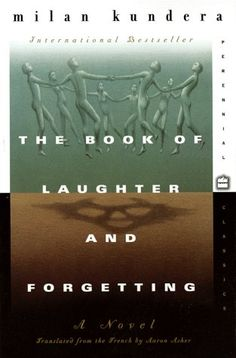 The Book of Laughter and Forgetting by Milan Kundera  http://thoughtsonmybookshelf.files.wordpress.com/2012/05/45285825.jpg