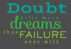 "Inspirational Quote- ""Doubt kills more dreams than failure ever will."" ~Karim Seddiki"