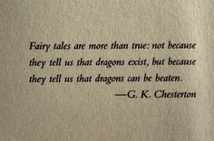 Fairy tales are more than true: not because they tell us that dragons exist, but because they tell us that dragons can be beaten. Quote from GK Chesterton. These 33 One-Sentence Quotes Will Blow Your Mind Every Time. Hope Quotes, Words Quotes, Wise Words, Quotes To Live By, Kid Quotes, Sunny Quotes, Stupid Quotes, Quotes Women, Poetry Quotes