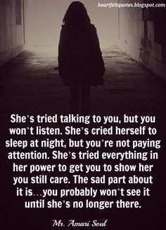 She's tried talking to you, but you won't listen. She's cried herself to s… She's tried talking to you, but you won't listen. She's cried herself to sleep at night, but you're not paying attention. Now Quotes, Hurt Quotes, Breakup Quotes, Love Quotes For Him, Wisdom Quotes, Words Quotes, Life Quotes, Sayings, Granted Quotes