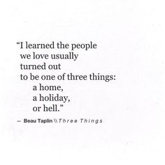 the people we love usually turned out to be one of three things: a home, a holiday, or hell