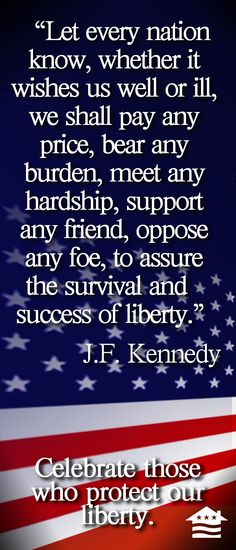 """Let every nation know..."" JFK - I do not know if those words ring as true today as they did when they were first said."