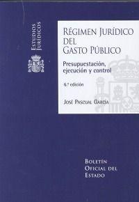 Régimen jurídico del gasto público : presupuestación, ejecución y control / José Pascual García