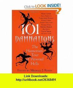 101 Damnations The Humorists Tour of Personal Hells (9780312284800) Michael Rosen , ISBN-10: 0312284802  , ISBN-13: 978-0312284800 ,  , tutorials , pdf , ebook , torrent , downloads , rapidshare , filesonic , hotfile , megaupload , fileserve