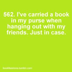 And to work... And to church... And I just carry a book with me everywhere. Just in case :)