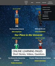 TEACHING CHILDREN SCIENCE WITH ONLINE JIGSAW STORY LESSONS. You can teach kids 8-14 years-old wonderful science stories using a jigsaw learning strategy on our FREE online webpages. Each webpage has short science stories told by our seven young characters plus videos and questions. The lessons were created with partial support from the National Science Foundation. Science Education, Teaching Science, Teaching Kids, Ed Game, Game Expo, History Of Earth, Expanding Universe, National Science Foundation, Our Solar System