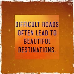 Difficult roads  #quotes #quote #life #quoteoftheday #truth #inspiration #motivation #true #lovequotes #words #qotd #instaquote #instaquotes #sayings #lifequotes #quotestoliveby #wisdom #inspirational #happiness #instadaily #instagood #inspire #realtalk #thoughts #inspirationalquotes #quotesoftheday #quotestagram #wordstoliveby #wordsofwisdom #sotrue