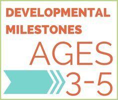 DEVELOPMENTAL MILESTONES ages 3 to 5