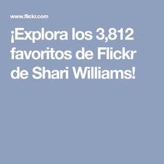 ¡Explora los 3,812 favoritos de Flickr de Shari Williams!