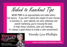WEAR PINK to be approachable and make others feel secure. If you don't realize the impact of color choices in business ie - your website, biz card, stationery and overall marketing, you're missing the boat. In high stress situations, jobs and meetings, it's always a good choice to create a calm environment.Fashion/Image tips By Wendy Lyn Phillips - author, speaker, branding & image coach #nakedtoknockouttips #fashiontips