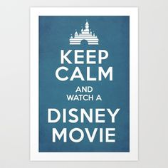 Keep Calm and Watch a Disney Movie Art Print by Ramin|k - $17.68