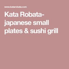 Kata Robata- japanese small plates & sushi grill