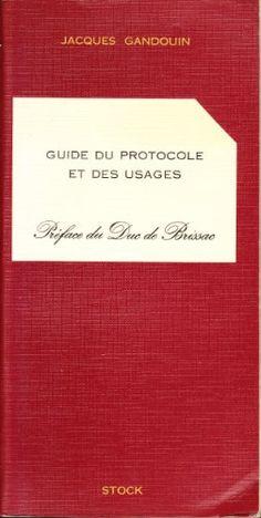 Guide du protocolo et des usages de Jacques Gandouin https://www.amazon.fr/dp/2234002974/ref=cm_sw_r_pi_dp_x_ethVybYCVATF2