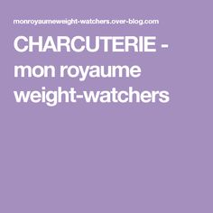 CHARCUTERIE -  mon royaume weight-watchers