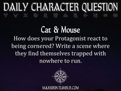 ★ DAILY CHARACTER QUESTION ★  Cat & Mouse How does your Protagonist react to being cornered? Write a scene where they find themselves trapped with nowhere to run.  Want to publish a story inspired by this prompt? Click here to read the guidelines~ ♥︎ And, if you're looking for more writerly content, make sure to follow me: maxkirin.tumblr.com!
