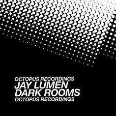 Jay Lumen - Dark Rooms / Octopus Records / OCT82 - http://www.electrobuzz.fm/2016/03/15/jay-lumen-dark-rooms-octopus-records-oct82/