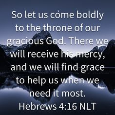 So let us come boldly to the throne of our gracious God. There we will receive his mercy, and we will find grace to help us when we need it most. Healing Scriptures, Scripture Verses, Bible Scriptures, Uplifting Scripture, Bible Humor, Bible Quotes, Quick View Bible, Spiritual Messages, Jesus