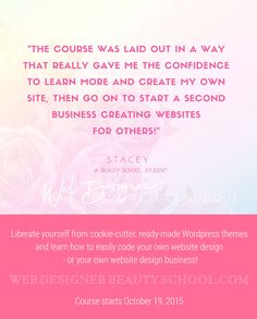 Elegant, practical and intricately detailed web design course, coupled with a vibrant support community. Next course launches October 19, 2015 - http://webdesignerbeautyschool.com/