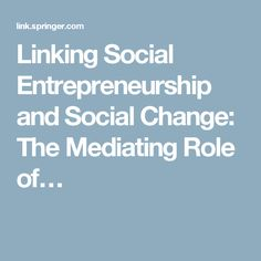 Linking Social Entrepreneurship and Social Change: The Mediating Role of…
