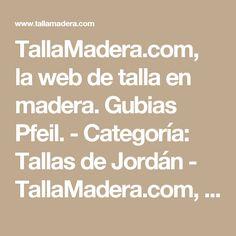 TallaMadera.com, la web de talla en madera. Gubias Pfeil. - Categoría: Tallas de Jordán - TallaMadera.com, la web de talla en madera. Gubias Pfeil.