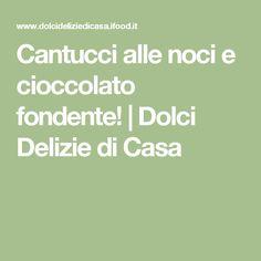 Cantucci alle noci e cioccolato fondente! | Dolci Delizie di Casa