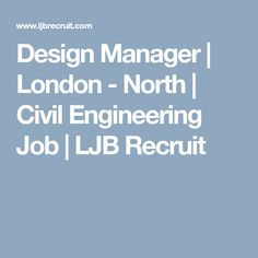 Design Manager    London - North   Civil Engineering Job   LJB Recruit Civil Engineering Jobs, Recruitment Agencies, Construction Jobs, Civilization, Management, London, Design