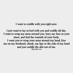 Ugly as fuck with scar's in the face, I would still love to be his cuddle bug. My heart is eager to feel love. Just like your heart was when you stepped out of our future. Love Quotes For Him, Quotes To Live By, Me Quotes, I Miss You Quotes For Him Distance, Perfect Boyfriend Quotes, I Love You So Much Quotes, Lesbian Love Quotes, Happy Couple Quotes, Long Distance Quotes