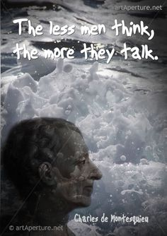 Fine Art Print - ArtAperture Quote Poster - The less men think, the more they talk. ~ Charles de Montesquieu
