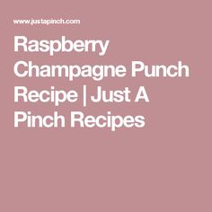 Raspberry Champagne Punch Recipe | Just A Pinch Recipes