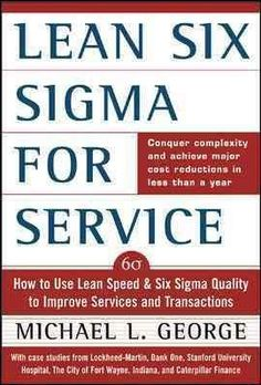Precision Series Lean Six Sigma for Services: How to Use Lean Speed and Six Sigma Quality to Improve Services and Transactions