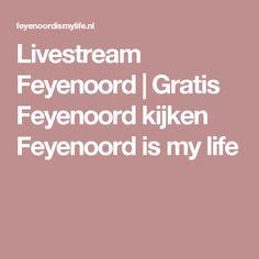 Livestream Feyenoord | Gratis Feyenoord kijken Feyenoord is my life