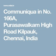 Communiqua in No. 166A, Purasawalkam High Road Kilpauk,  Chennai, India