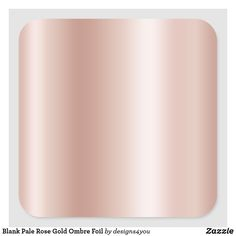 Blank Pale Rose Gold Ombre Foil Square Sticker Rose Gold Ombre, Rose Gold Foil, Different Shapes, Custom Stickers, Activities For Kids, Diy Projects, Make It Yourself, Pattern, Wedding