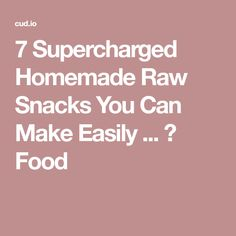 7 Supercharged Homemade Raw Snacks You Can Make Easily ... → Food