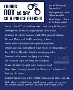 Hey, I found this really awesome Etsy listing at https://www.etsy.com/listing/162822927/things-not-to-say-to-a-police-officer