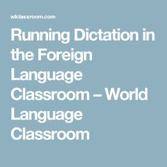 Running Dictation in the Foreign Language Classroom – World Language Classroom