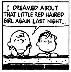 Charlie Brown and his love for the little red haired girl! :)